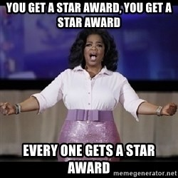 free giveaway oprah - you get a star award, you get a star award  every one gets a star award