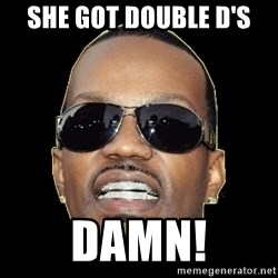 Juicy J - She got double d's damn!