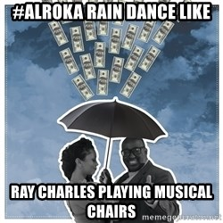 Al Roka - #ALROka rain dance like ray charles playing musical chairs