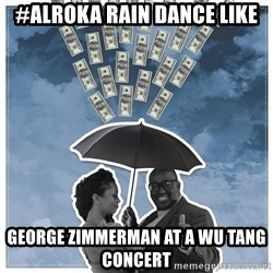 Al Roka - #alroka rain dance like george zimmerman at a wu tang concert