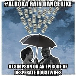 Al Roka - #alroka rain dance like oj simpson on an episode of desperate housewifes