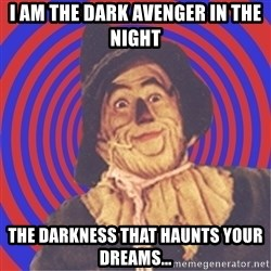 Argument Strawman - I am the dark avenger in the night the darkness that haunts your dreams...