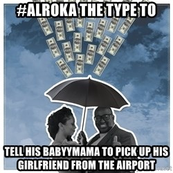 Al Roka - #ALROKA THE TYPE TO tell his babyymama to pick up his girlfriend from the airport
