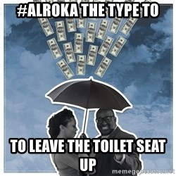 Al Roka - #ALROKA THE TYPE TO to leave the toilet seat up