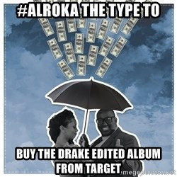 Al Roka - #ALROKA THE TYPE TO buy the drake edited album from target