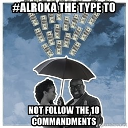 Al Roka - #ALROKA THE TYPE TO not follow the 10 commandments