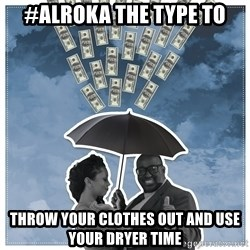 Al Roka - #ALROKA THE TYPE TO throw your clothes out and use your dryer time