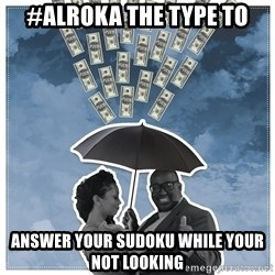 Al Roka - #ALROKA THE TYPE TO answer your sudoku while your not looking