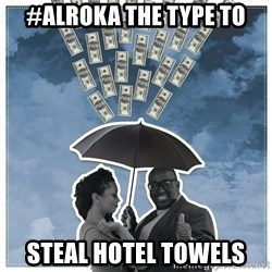 Al Roka - #ALROKA THE TYPE TO steal hotel towels