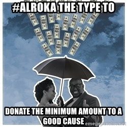 Al Roka - #ALROKA THE TYPE TO donate the minimum amount to a good cause