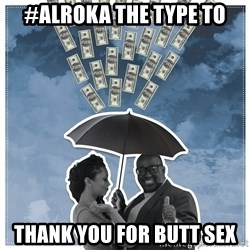 Al Roka - #ALROKA THE TYPE TO thank you for butt sex