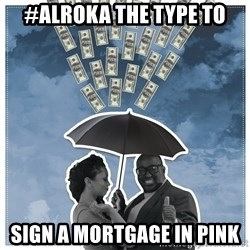 Al Roka - #ALROKA THE TYPE TO sign a mortgage in pink