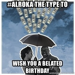Al Roka - #ALROKA THE TYPE TO wish you a belated birthday