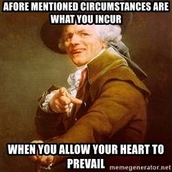 Joseph Ducreux - Afore mentioned circumstances are what you incur when you allow your heart to prevail
