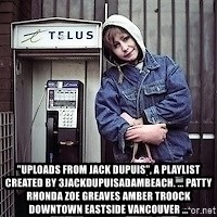 "ZOE GREAVES TIMMINS ONTARIO -  ""Uploads from jack dupuis"", a playlist created by 3jackdupuisadambeach. ... PATTY RHONDA ZOE GREAVES AMBER TROOCK downtown eastside vancouver ..."