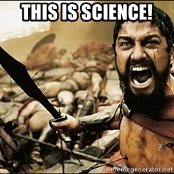 This Is Sparta Meme - THIS IS SCIENCE!