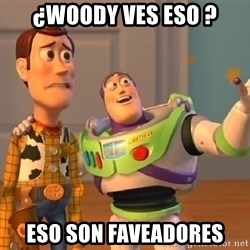 Woody & Buzz... Everywhere - ¿Woody ves eso ? Eso son FAVeadores