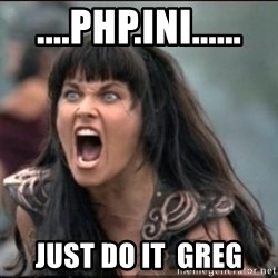 xena mad - ....Php.ini...... Just Do it  greg