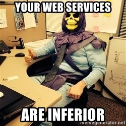 business skeletor - Your Web Services Are inferior