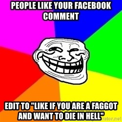 "Trollface - people like your facebook comment edit to ""like if you are a faggot and want to die in hell"""