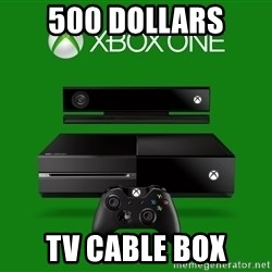 xbox one = crap - 500 dollars tv cable box