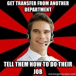 Call Center Craig  - get transfer from another department telL them how to do their job