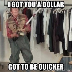 State Farm Fisherman - i GOT YOU A DOLLAR GOT TO BE QUICKER