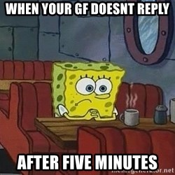 Coffee shop spongebob - When your gf doesnt reply after five minutes