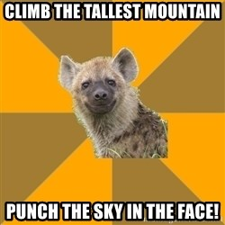 Hypocrite Hyena - Climb the tallest mountain pUNCH THE SKY IN THE FACE!