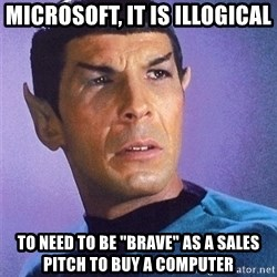 "Illogical Spock - Microsoft, It is illogical to need to be ""brave"" as a sales pitch to buy a computer"