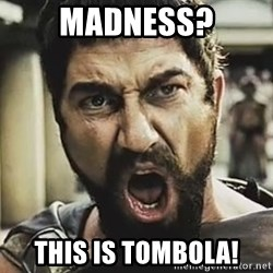 This Is Sparta Leonidas - Madness? this is tombola!