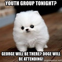 more meat for my duck - Youth group tonight? George will be there? Doge will be attending!