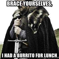 Brace Yourselves.  John is turning 21. - Brace yourselves, i had a burrito for lunch