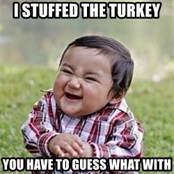 evil toddler kid2 - i stuffed the turkey you have to guess what with