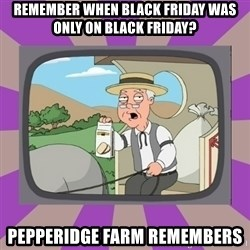 Pepperidge Farm Remembers FG - Remember when Black Friday was only on Black Friday? Pepperidge Farm Remembers