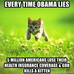 God Kills A Kitten - every time obama lies 5 million americans lose their health insurance coverage & god kills a kitten
