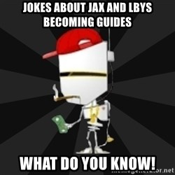 TheBotNet Mascot - Jokes about Jax and LBYS becoming guides What do you know!