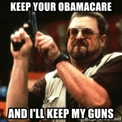 AM I THE ONLY ONE AROUND HER - keep your obAmAcAre And i'll keep my guns