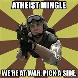 Arma 2 soldier - atheist mingle we're at war. pick a side.