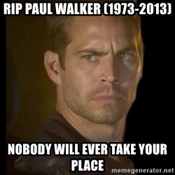 paul walker - RIP Paul walker (1973-2013) nobody will ever take your place