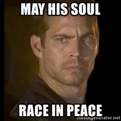 paul walker - May His soul RACE IN PEACE