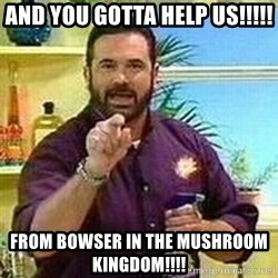 Badass Billy Mays - and you gotta help us!!!!! from bowser in the mushroom kingdom!!!!
