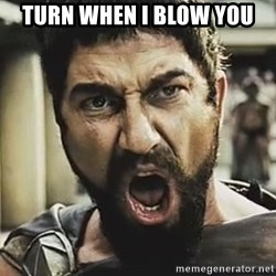 This Is Sparta Leonidas - Turn when I blow you