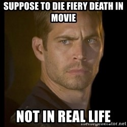 paul walker - suppose to die fiery death in movie not in real life
