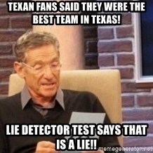 Maury's Lie Detector Test!! - Texan fans said they were the best team in texas! Lie detector test says that is a lie!!