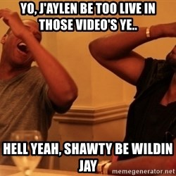 kanye west jay z laughing - Yo, J'aylen be too live in those video'S ye.. Hell yeah, shawty be wildin Jay