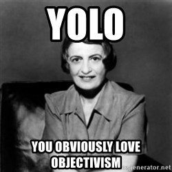 Ayn Rand - Yolo You Obviously Love Objectivism