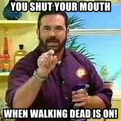 Badass Billy Mays - You shut your mouth when Walking Dead is on!