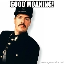 Officer Crabtree - Good moaning!