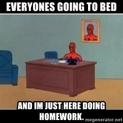 Spiderman office - EVERYONES GOING TO BED AND IM JUST HERE DOING HOMEWORK.